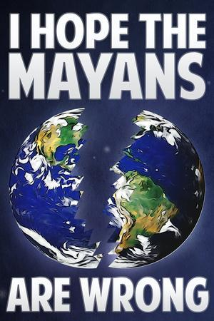 I Hope the Mayans are Wrong Plastic Sign