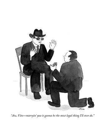 """""""Aw, Vito—marryin' you is gonna be the most legal thing I'll ever do."""" - Cartoon"""
