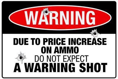 Price Increase On Ammo No Warning Shot Plastic Sign