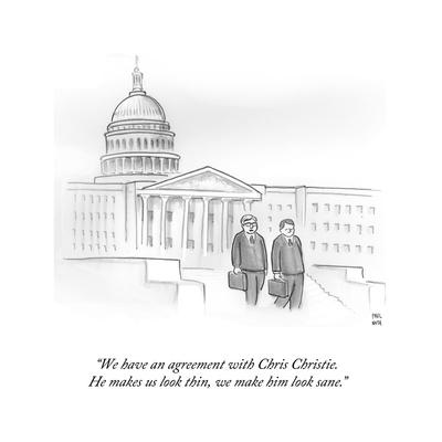 """""""We have an agreement with Chris Christie. He makes us look thin, we make…"""" - Cartoon"""