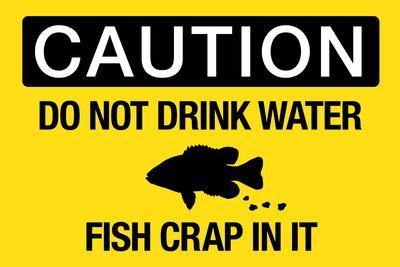Caution Do Not Drink Water Fish Crap In It Plastic Sign