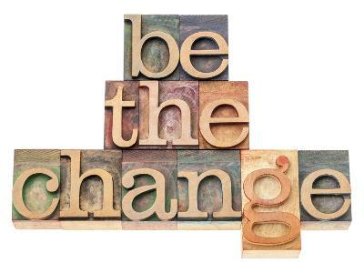 Be The Change - Inspiration Concept - In Vintage Letterpress Wood Type Printing Blocks