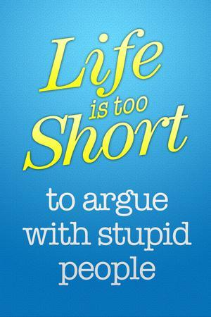 Life's Too Short To Argue With Stupid People Plastic Sign