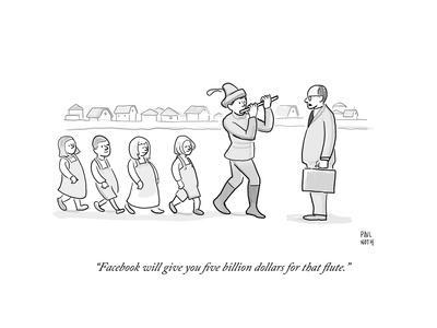 """""""Facebook will give you five billion dollars for that flute."""" - Cartoon"""
