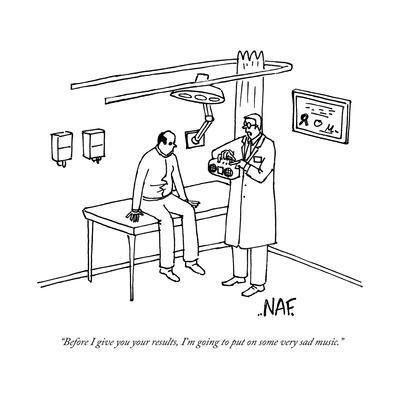 """Before I give you your results, I'm going to put on some very sad music."" - New Yorker Cartoon"
