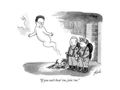 """If you can't beat 'em, join 'em."" - New Yorker Cartoon"