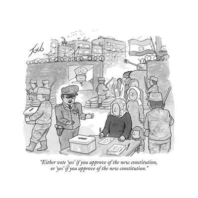 """Either vote 'yes' if you approve of the new constitution, or 'yes' if you?"" - New Yorker Cartoon"