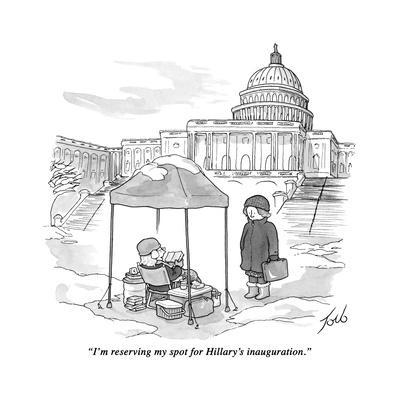 """""""I'm reserving my spot for Hillary's inauguration."""" - New Yorker Cartoon"""