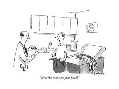 """""""Does this make me your bitch?"""" - New Yorker Cartoon"""