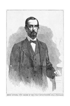 Senor Aguilera, Civil Leader of the Cuban Revolutionists.