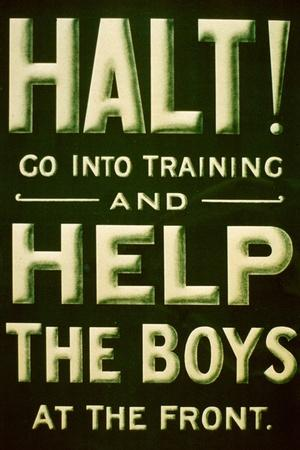 Halt! Go into Training and Help the Boys at the Front', 1st World War Poster, American