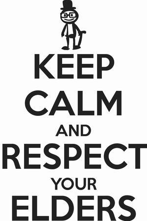 Keep Calm and Respect Your Elders
