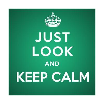 Just Look and Keep Calm
