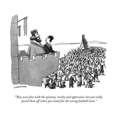 """They were fine with the tyranny, cruelty and oppression, but you really …"" - Cartoon"