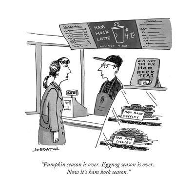 """Pumpkin season is over. Eggnog season is over. Now it's ham hock season. - Cartoon"