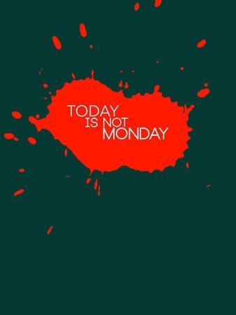 Today Is Not Monday 2