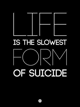 Life Is the Slowest Form of Suicide 1