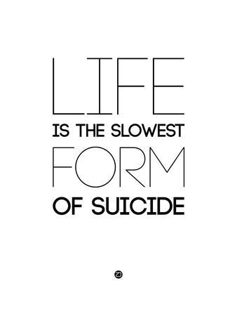 Life Is the Slowest Form of Suicide 2