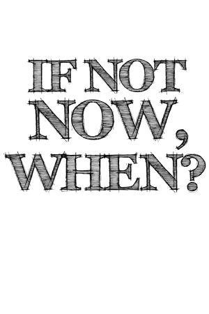 If Not Now, When? White
