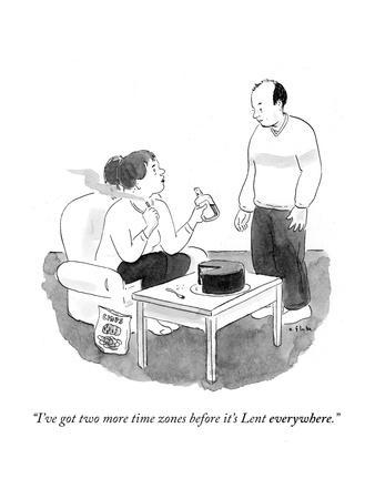 """I've got two more time zones before it's Lent everywhere."" - Cartoon"