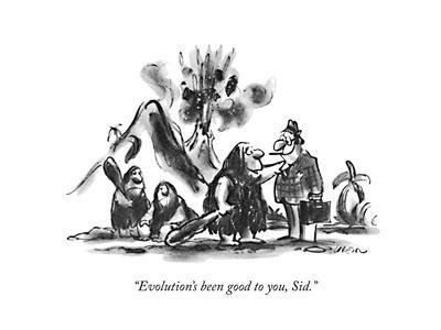 """Evolution's been good to you, Sid."" - New Yorker Cartoon"