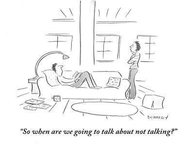 """""""So when are we going to talk about not talking?"""" - Cartoon"""