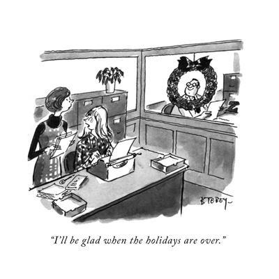 """""""I'll be glad when the holidays are over."""" - New Yorker Cartoon"""
