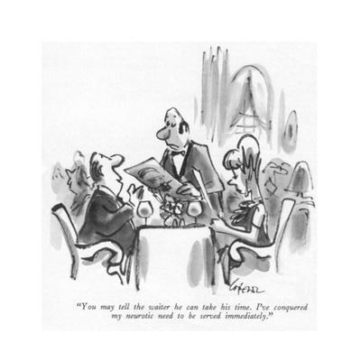 """You may tell the waiter he can take his time. I've conquered my neurotic …"" - New Yorker Cartoon"