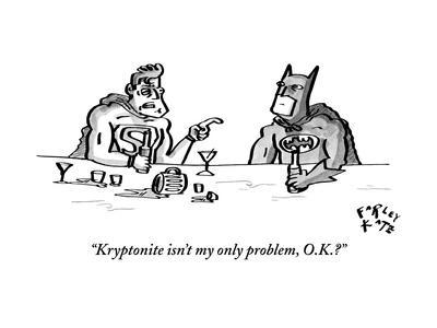 """Kryptonite isn't my only problem, O.K.?"" - New Yorker Cartoon"