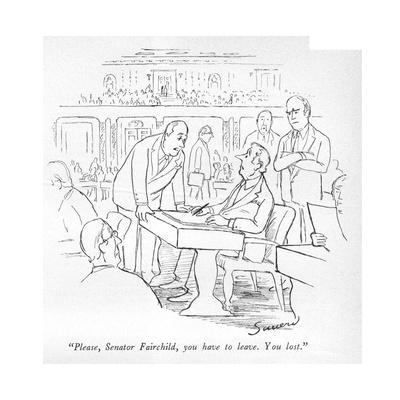 """Please, Senator Fairchild, you have to leave. You lost."" - New Yorker Cartoon"