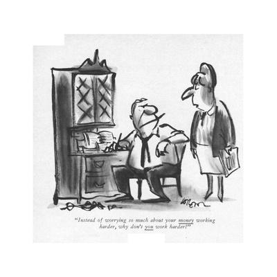 """Instead of worrying so much about your money working harder, why don't yo…"" - New Yorker Cartoon"