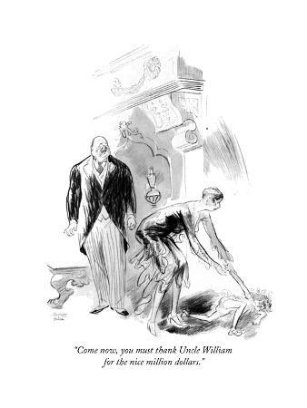 """""""Come now, you must thank Uncle William for the nice million dollars."""" - New Yorker Cartoon"""