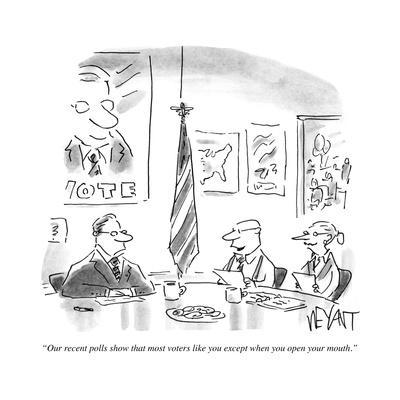 """""""Our recent polls show that most voters like you except when you open your…"""" - Cartoon"""