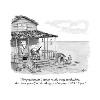 """""""The government is comin' to take away our freedom. Barricade yourself ins?"""" - Cartoon"""