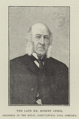 The Late Mr Robert Leeds, Chairman of the Royal Agricultural Hall Company