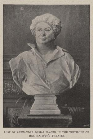 Bust of Alexandre Dumas Placed in the Vestibule of Her Majesty's Theatre