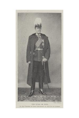 The Duke of Fife, in the Uniform of Lord Lieutenant of the City of London