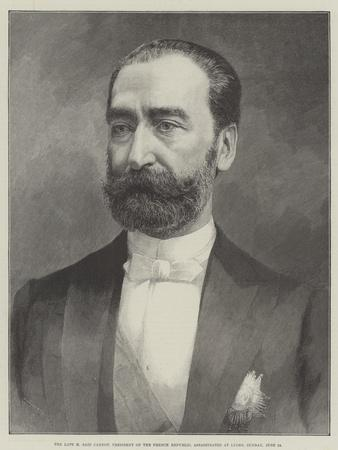 The Late M Sadi Carnot, President of the French Republic, Assassinated at Lyons, Sunday, 24 June