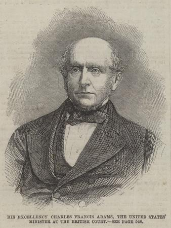 His Excellency Charles Francis Adams, the United States' Minister at the British Court