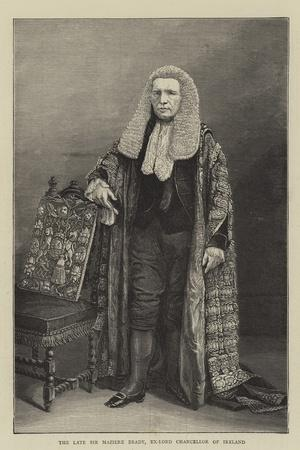 The Late Sir Maziere Brady, Ex-Lord Chancellor of Ireland