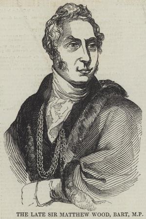 The Late Sir Matthew Wood, Baronet