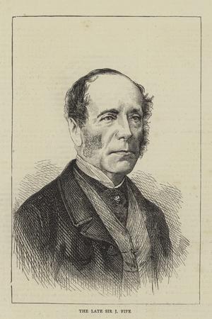 The Late Sir J Fife