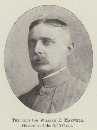 The Late Sir William E Maxwell, Governor of the Gold Coast