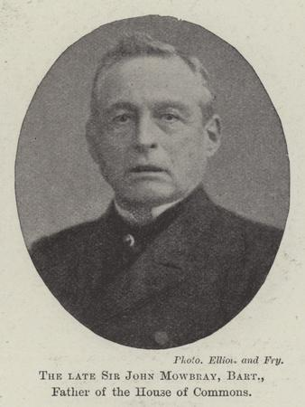 The Late Sir John Mowbray, Baronet, Father of the House of Commons