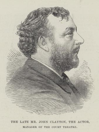 The Late Mr John Clayton, the Actor, Manager of the Court Theatre