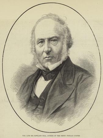 The Late Sir Rowland Hill, Author of the Penny Postage System