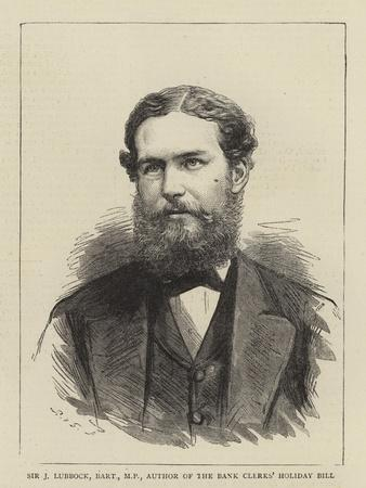 Sir J Lubbock, Baronet, Author of the Bank Clerks' Holiday Bill