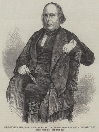 Sir Rowland Hill, Kcb, Frs, Secretary to the Post Office