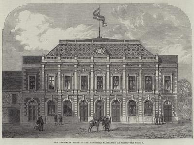 The Temporary House of the Hungarian Parliament at Pesth