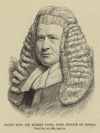 Right Honourable Sir Robert Lush, Lord Justice of Appeal